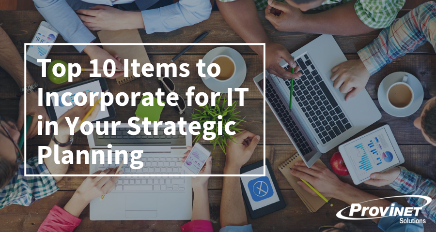 Top 10 Items to Incorporate for IT in Your Strategic Planning
